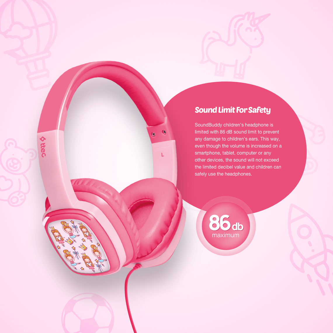 SoundBuddy children's headphone is limited with 86 dB sound limit to prevent any damage to children's ears. This way, even though the volume is increased on a smartphone, tablet, computer or any other devices, the sound will not exceed the limited decibel value and children can safely use the headphones.